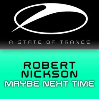 Robert Nickson - Maybe Next Time ASOT137