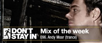 Andy Moor - Don't Stay In Mix of the Week 096 (24-07-2011)