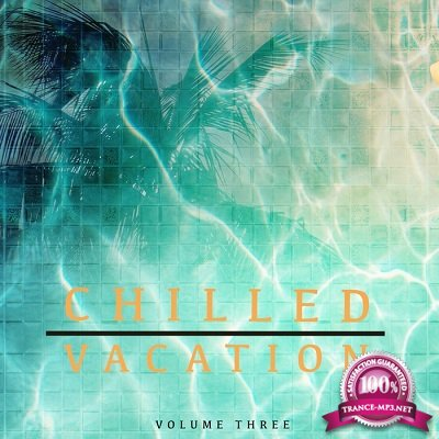Chilled Vacation Vol.3 (Finest Selection Of Groovy House Beats) (2016)