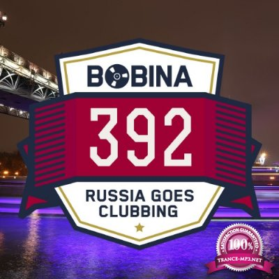 Bobina presents - Russia Goes Clubbing 392 (2016-04-16)