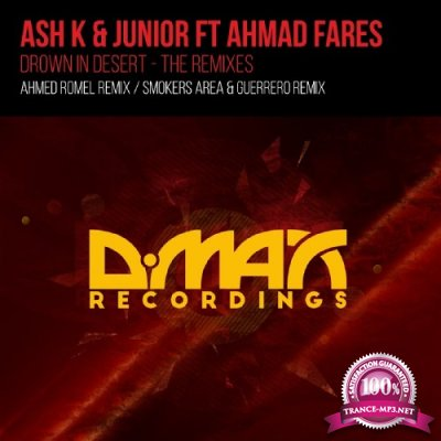Ash K & Junior Feat. Ahmad Fares - Drown In Desert (Remixes) (2016)