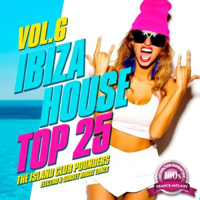 Ibiza House Top 25, Vol. 6 (The Island Club Pounders, Electro & Sunset House Tunes) (2016)