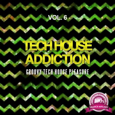 Tech House Addiction, Vol. 6 (Groovy Tech House Pleasure) (2016)