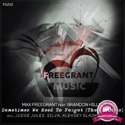 Max Freegrant Ft. Brandon Hills - Sometimes We Need To Forget (Remixes) (2017)