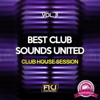 Best Club Sounds United, Vol. 8 (Club House Session) (2017)
