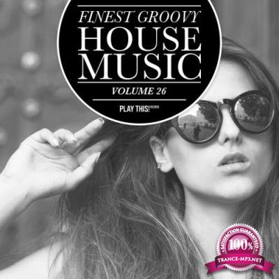 Finest Groovy House Music, Vol. 26 (2017)