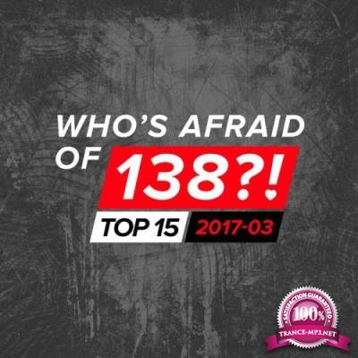 Who's Afraid Of 138?! Top 15 - 2017-03 (2017)