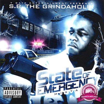 S. B. The Grindaholik - State Of Emergency (2007)