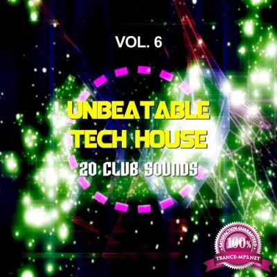 Unbeatable Tech House, Vol. 6 (20 Club Sounds) (2017)