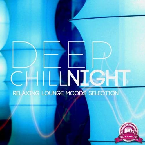 Deep Chill Night Relaxing Lounge Moods Selection (2017)