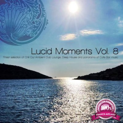 Lucid Moments Vol 8 (Finest Selection Of Chill Out Ambient Club Lounge, Deep House And Panorama Of Cafe Bar Music) (2017)