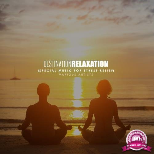 Destination Relaxation (Special Music for Stress Relief) (2017)