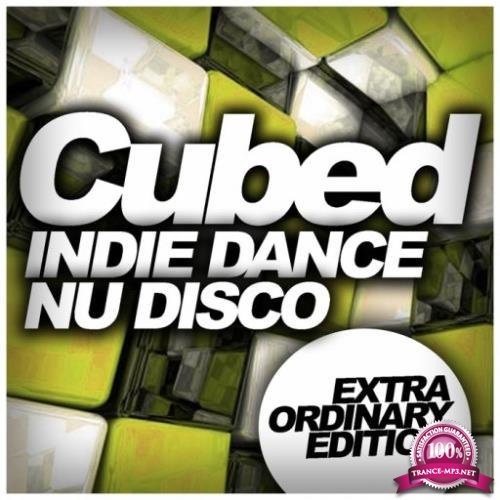 Cubed Indie Dance Nu Disco (Extra Ordinary Edition) (2017)