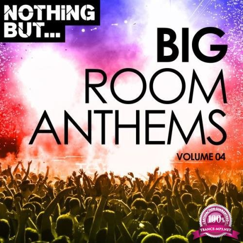 Nothing But... Big Room Anthems Vol 04 (2017)