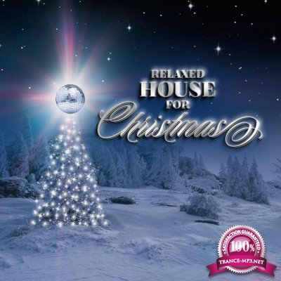 Relaxed House for Christmas - 20 Holy House Tunes (2017)