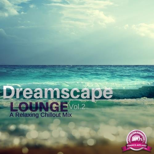 Dreamscape Lounge 2: A Relaxing Chillout Mix (2017)