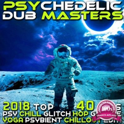 Psychedelic Dub Masters 2018 Top 40 Hits Psy Chill, Glitch Hop, Groove Yoga Psybient, Chillout EDM (2017)