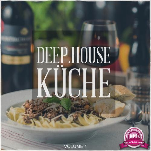 Deep House Kueche, Vol. 1 (Tunes, Fresh Out Of The Deep House Kitchen) (2018)