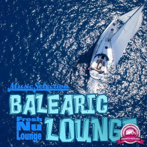 Balearic Lounge Fresh Nu Lounge Music Selection (2018)