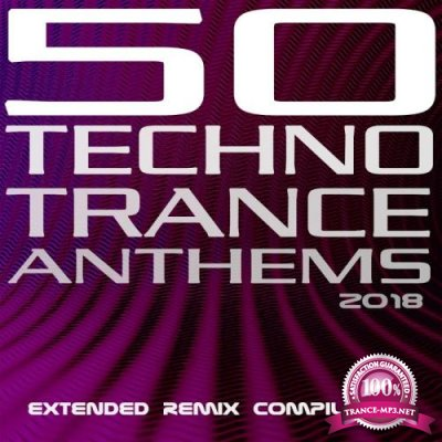 50 Techno Trance Anthems 2018: Extended Remix Compilation (2018)