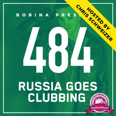 Bobina - Russia Goes Clubbing 484 (2018-01-20) (Hosted by Chris Schweizer)