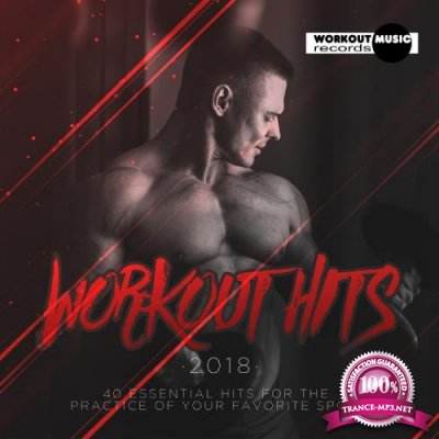 Workout Hits 2018. 40 Essential Hits For The Practice Of Your Favorite Sport (2018)