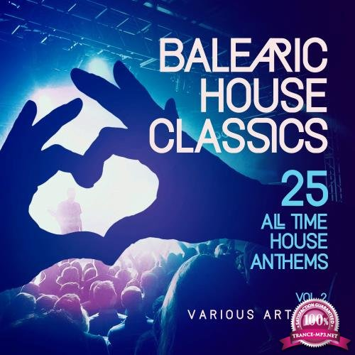 Balearic House Classics, Vol. 2 (25 All Time House Anthems) (2018)