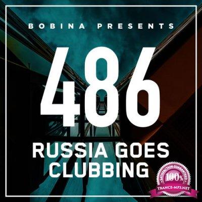 Bobina - Russia Goes Clubbing 486 (2018-02-03)