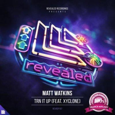 Matt Watkins & Xyclone - TRN IT UP (2018)
