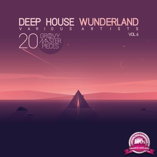 Deep House Wunderland, Vol. 6 (20 Groovy Master Pieces) (2018)