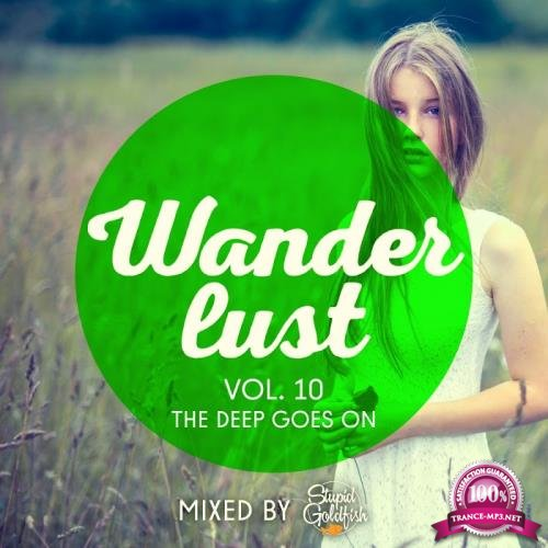 Wanderlust, Vol. 10 (The Deep Goes On!-Mixed by Stupid Goldfish) (2018)