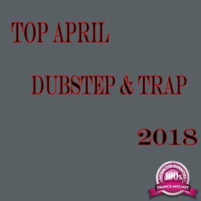 Top April Dubstep and Trap 2018 (2018)