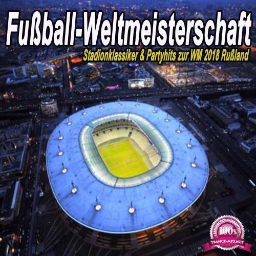 Fuaball-Weltmeisterschaft - Stadionklassiker & Partyhits Zur Wm 2018 Rualand (2018)