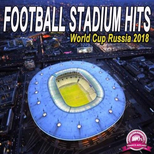 Football Stadium Hits (The World Cup Russia 2018 Edition) (2018)