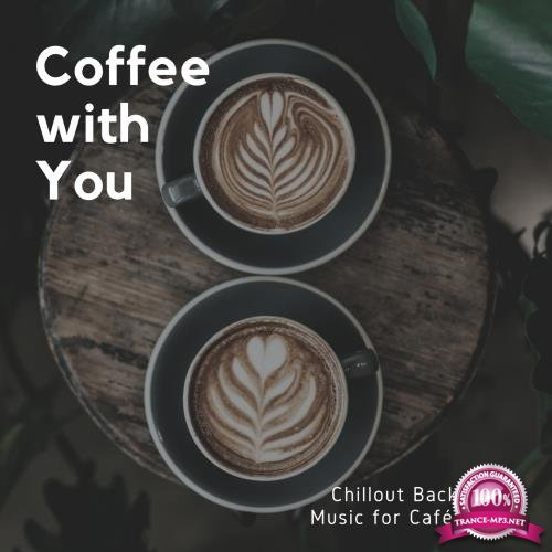 Coffee With You - Chillout Background Music For Cafe & Bars (2018)