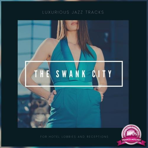 The Swank City - Luxurious Jazz Tracks For Hotel Lobbies And Receptions (2018)