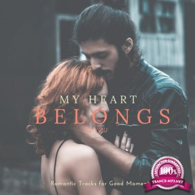 My Heart Belongs To You - Romantic Tracks For Good Moments (2018)