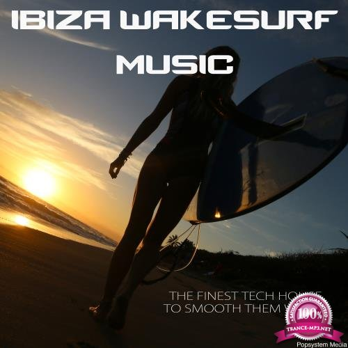 Ibiza Wakesurf Music: The Finest Tech House to Smooth Them Wakes (2018)