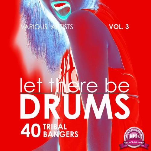 Let There Be Drums, Vol. 3 (40 Tribal Bangers) (2018)