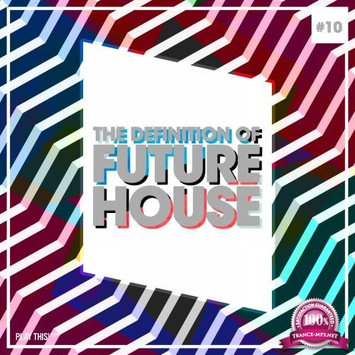 The Definition Of Future House, Vol. 10 (2018)