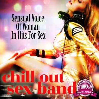 Chill Out Sex Band - Sensual Voice Of Woman In Hits For Sex (2018)