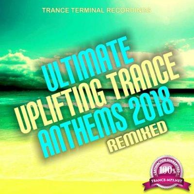 Ultimate Uplifting Trance Anthems 2018: Remixed (2018)