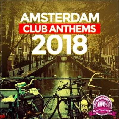 Amsterdam Club Anthems 2018 (20 Dance, House, Techno Traxx) (2018)