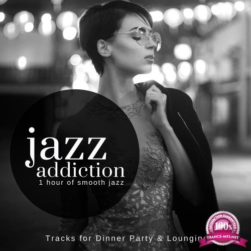 Jazz Addiction - 1 Hour Of Smooth Jazz (Tracks For Dinner Party & Lounging) (2018)