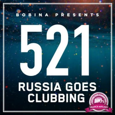 Bobina - Russia Goes Clubbing 521 (2018-10-06)
