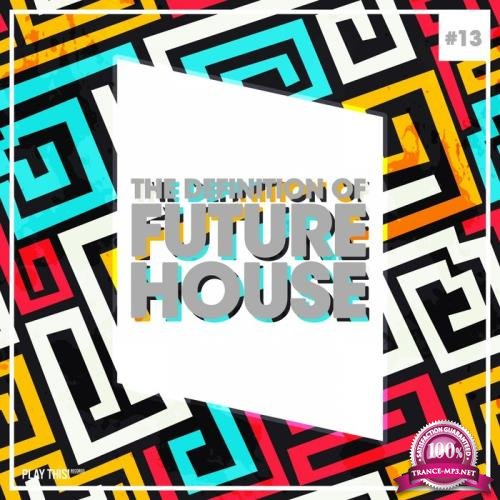 The Definition Of Future House, Vol. 13 (2018)