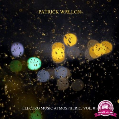 Patrick Wallon - Electro Music Atmospheric, Vol. 1 (2018)