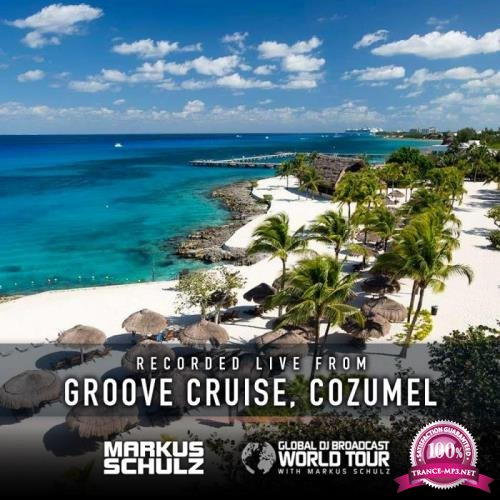 Markus Schulz - Global DJ Broadcast (2019-02-07) World Tour Groove Cruise Cozumel