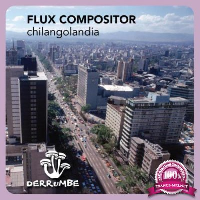 Flux Compositor - Chilangolandia (2019)