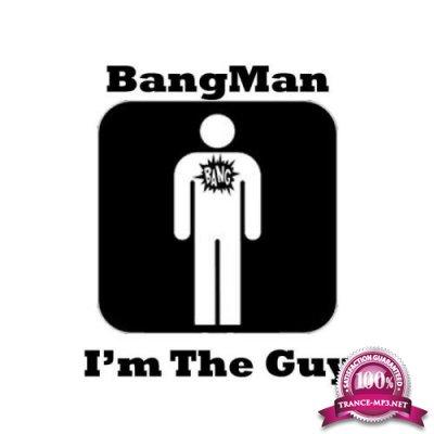Bang Man - I'm The Guy (2019)